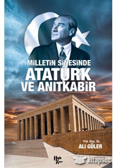 Milletin Sinesinde Atatürk Ve Anıtkabir Halk Kitabevi 9786052365014