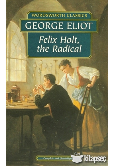 the portrayal of eliot in felix holt the radical Read felix holt - the radical by george eliot with rakuten kobo felix holt - the radical george eliot, mary ann evans known by her pen name george eliot, was.